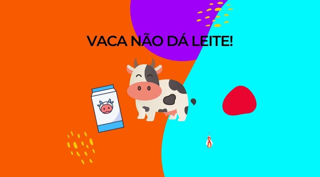 vaca não da leite